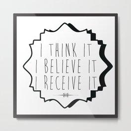 Think it, Believe it, Receive It Metal Print