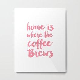 Home is where the coffee brews Metal Print