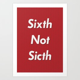 Sixth Not Sicth Art Print