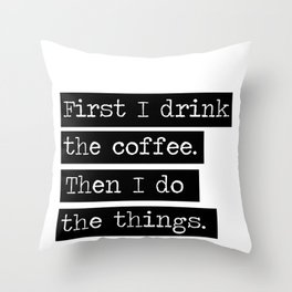 Drink The Coffee Throw Pillow