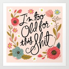 Pretty Swe*ry: I'm Too Old for This Shit Art Print