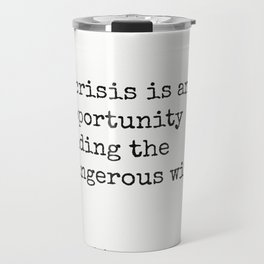 A crisis is an opportunity riding the dangerous wind. Travel Mug