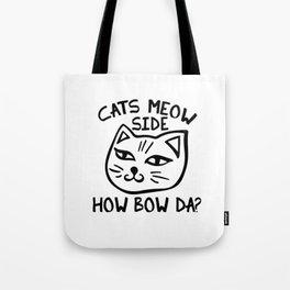 Cats Meow Side How Bow Da? Tote Bag