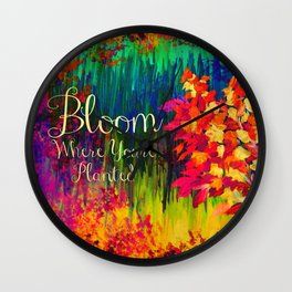 BLOOM WHERE YOU'RE PLANTED Floral Garden Typography Colorful Rainbow Abstract Flowers Inspiration Wall Clock