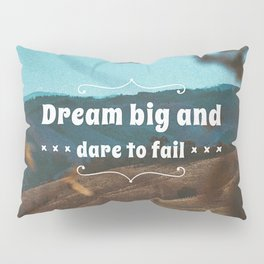 Dream big and dare to fail. Pillow Sham