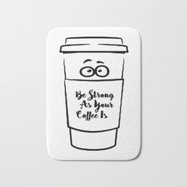 Be Strong As Your Coffee Is! Bath Mat