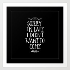 Sorry I'm Late I Didn't Want to Come White on Black Art Print