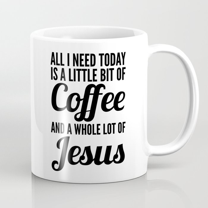 All I Need Today Is A Little Bit Of Coffee And Whole Lot Mug By Creativeangel