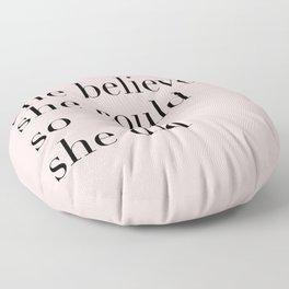 she believed Floor Pillow