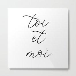 toi et moi, you and me Metal Print