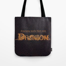 Everyone Needs Their Own Dragon Tote Bag