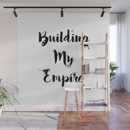 Black And White Building My Empire Quote Wall Mural