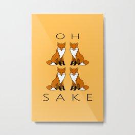 Oh Four Fox Sake - Metal Print