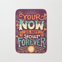 Your now is not your forever Bath Mat