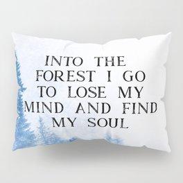 Into The Forest I Go Pillow Sham