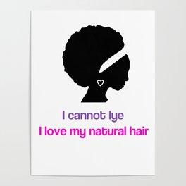 I Cannot Lye I Love My Natural Hair Poster