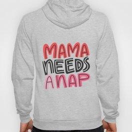 Mama Needs a Nap Hoody