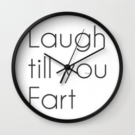 Laugh till you Fart Wall Clock
