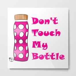 Don't Touch My Bottle! Metal Print