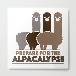 Prepare For The Alpacalypse Metal Print