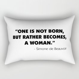 One is not born, but rather becomes, a woman. - Simone De Beauvoir. Rectangular Pillow
