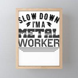 Steelworker Gift Slow Down I'm a Metal Worker Gift Framed Mini Art Print