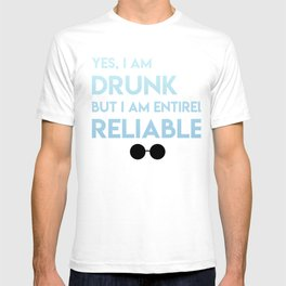 Drunk but entirely reliable T-shirt