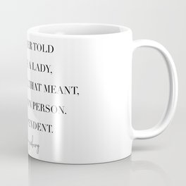 My Mother Told Me to Be A Lady. And for Her, That Meant Be Your Own Person. -Ruth Bader Ginsberg Coffee Mug