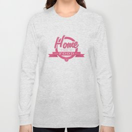 Home is where the food is  Long Sleeve T-shirt