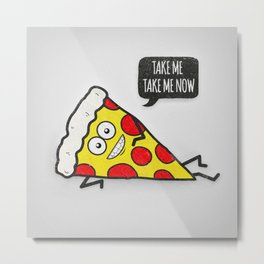 Funny & Cute Delicious Pizza Slice wants only you! Metal Print