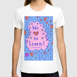 We love to learn! T-shirt