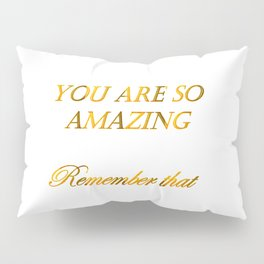 you are so amazzing 2 ( https://society6.com/vickonskey/collection ) Pillow Sham
