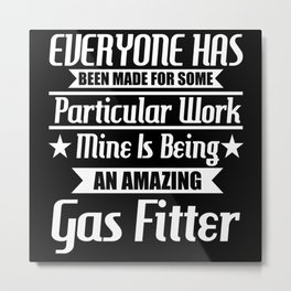 I Am An Amazing Gas Fitter Metal Print
