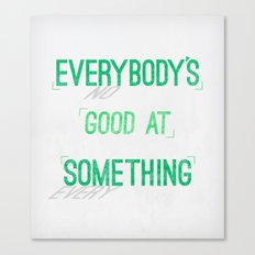 Everybody's Good At Something Canvas Print