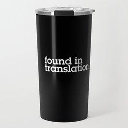Found in translation Travel Mug