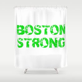 Support BOSTON STRONG Green Grunge Shower Curtain