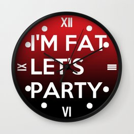 I'm Fat Let's Party Wall Clock