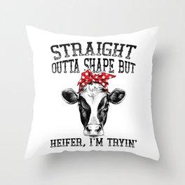 Straight Outta Shape But Heifer I'm Tryin Throw Pillow