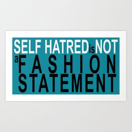 Self Hatred is NOT a fashion statement. Art Print
