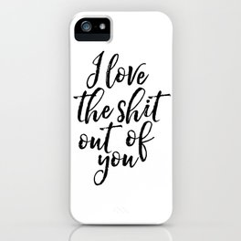 Valentines Day Decor I love The Shit Out Of You Romantic Gifts For Him Printable Art Gift for Her Gi iPhone Case