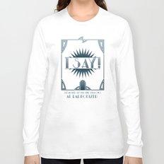 I Say! Long Sleeve T-shirt