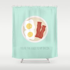 You're the eggs to my bacon Shower Curtain