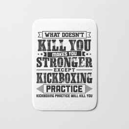 What Doesn't Kill Makes You Stronger Except Kickboxing Practice Player Coach Gift Bath Mat
