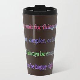 Don't Wait Travel Mug