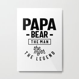 Mens Papa Bear Shirt Gift For Dads & Fathers: The Man Myth Legend Metal Print