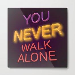 You Never Walk Alone Metal Print