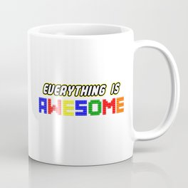 Everything IS Awesome Coffee Mug