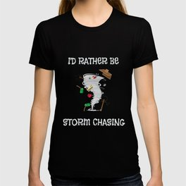 I'd Rather Be Storm Chasing for Storm Chasers T-shirt