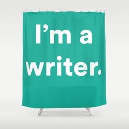 I'm a Writer Shower Curtain