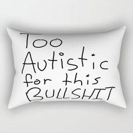 Too Autistic for this Bullsh*t Rectangular Pillow